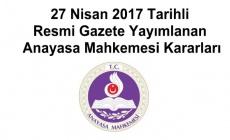27 Nisan 2017 Tarihli Resmi Gazete Yayımlanan Anayasa Mahkemesi Kararları