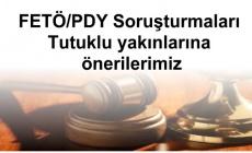 FETÖ/PDY Soruşturmaları Tutuklu yakınlarına önerilerimiz