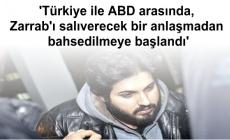'Türkiye ile ABD arasında, Zarrab'ı salıverecek bir anlaşmadan bahsedilmeye başlandı'