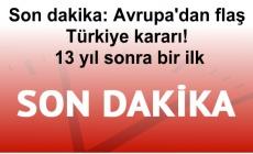 Son dakika: Avrupa'dan flaş Türkiye kararı! 13 yıl sonra bir ilk