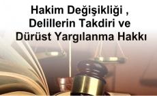 Hakim Değişikliği , Delillerin Takdiri ve Dürüst Yargılanma Hakkı