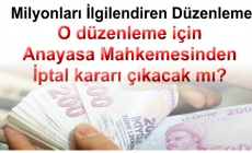 O düzenleme için Anayasa Mahkemesinden İptal kararı çıkacak mı?