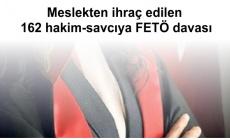 Meslekten ihraç edilen 162 hakim-savcıya FETÖ davası