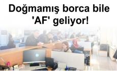 Doğmamış borca bile 'AF' geliyor!