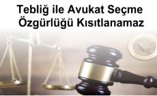 Tebliğ ile Avukat Seçme Özgürlüğü Kısıtlanamaz