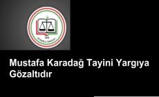 Mustafa Karadağ Tayini Yargıya Gözaltıdır