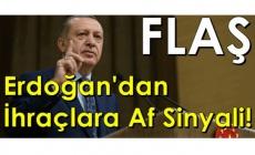 Erdoğan'dan İhraçlara Af Sinyali!
