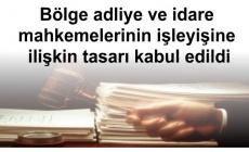 Bölge adliye ve idare mahkemelerinin işleyişine ilişkin tasarı kabul edildi