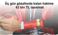Üç gün gözaltında kalan hakime 63 bin TL tazminat