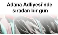 Adana Adliyesi'nde sıradan bir gün