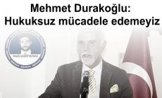 Mehmet Durakoğlu: Hukuksuz mücadele edemeyiz