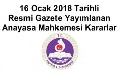 16 Ocak 2018 Tarihli Resmi Gazete Yayımlanan Anayasa Mahkemesi Kararları