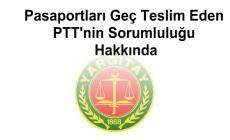 Pasaportları Geç Teslim Eden PTT'nin Sorumluluğu Hakkında
