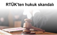 RTÜK'ten hukuk skandalı