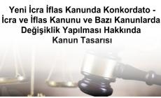 Yeni İcra İflas Kanunda Konkordato -İcra ve İflas Kanunu ve Bazı Kanunlarda Değişiklik Yapılması Hakkında Kanun Tasarısı
