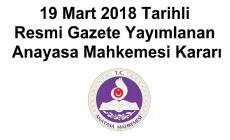 19 Mart 2018 Tarihli Resmi Gazete Yayımlanan Anayasa Mahkemesi Kararı