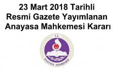 23 Mart 2018 Tarihli Resmi Gazete Yayımlanan Anayasa Mahkemesi Kararı