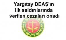 Yargıtay DEAŞ'ın ilk saldırılarında verilen cezaları onadı