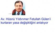 Av. Hüsnü Yıldırımer Fetullah Gülen'i  kurtaran yasa değişikliğini anlatıyor