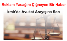 Reklam Yasağını Çiğneyen Bir Haber İzmir De Avukat Arayışına Son