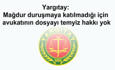 Yargıtay: Mağdur duruşmaya katılmadığı için avukatının dosyayı temyiz hakkı yok