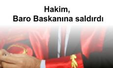 Hakim, Baro Başkanına saldırdı