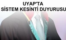 UYAP'TA SİSTEM KESİNTİ DUYURUSU