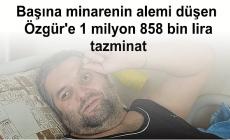 Başına minarenin alemi düşen Özgür'e 1 milyon 858 bin lira tazminat