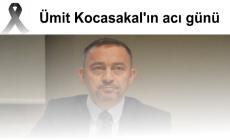 Ümit Kocasakal'ın acı günü