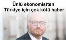 Ünlü ekonomistten Türkiye için çok kötü haber