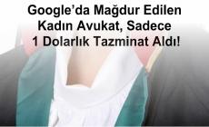 Google'da Mağdur Edilen Kadın Avukat, Sadece 1 Dolarlık Tazminat Aldı!