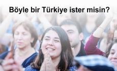 Böyle bir Türkiye ister misin?