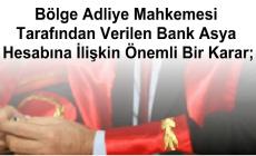 Bölge Adliye Mahkemesi Tarafından Verilen Bank Asya Hesabına İlişkin Önemli Bir Karar;