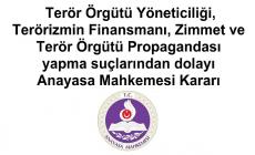 Terör Örgütü Yöneticiliği,Terörizmin Finansmanı, Zimmet ve Terör Örgütü Propagandası yapma suçlarından dolayı Anayasa Mahkemesi Kararı