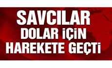 Savcılık dolar için harekete geçti!