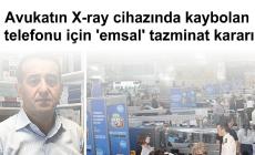 Avukatın X-ray cihazında kaybolan telefonu için 'emsal' tazminat kararı