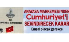 Anayasa Mahkemesi'nden Cumhuriyet'i sevindirecek karar