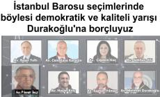İstanbul Barosu seçimlerinde böylesi demokratik ve kaliteli yarışı Durakoğlu'na borçluyuz