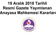 19 Aralık 2018 Tarihli Resmi Gazete Yayımlanan Anayasa Mahkemesi Kararları