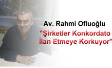 """Av. Rahmi Ofluoğlu, """"Şirketler Konkordato İlan Etmeye Korkuyor"""""""