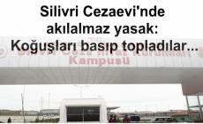 Silivri Cezaevi'nde akılalmaz yasak: Koğuşları basıp topladılar...