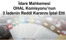 İdare Mahkemesi OHAL Komisyonu'nun 3 İadenin Reddi Kararını İptal Etti Kaynak: İdare Mahkemesi OHAL Komisyonu'nun 3 İadenin Reddi Kararını İptal Etti