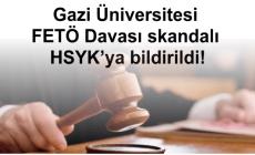 Gazi Üniversitesi FETÖ Davası skandalı HSYK'ya bildirildi!