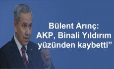 """Bülent Arınç: """"AKP, Binali Yıldırım yüzünden kaybetti"""""""