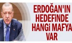 Erdoğan'ın hedefinde hangi mafya var