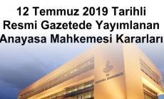 12 Temmuz 2019 Tarihli Resmi Gazetede Yayımlanan Anayasa Mahkemesi Kararları