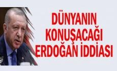 Dünyanın konuşacağı Erdoğan iddiası