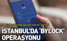 İstanbul'da Bylock operasyonu: 68 gözaltı kararı