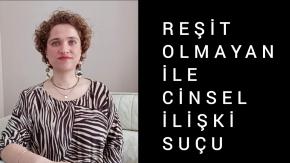 REŞİT OLMAYANLA CİNSEL İLİŞKİ SUÇU (15-18 Yaş Arası Çocuklar) /Avukat Aysel Aba Kesici