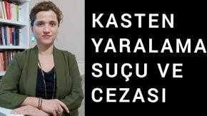 Kasten Yaralama Suçu, Cezası Ve Ağırlaştırılmış Nitelikli Halleri /Avukat Aysel Aba Kesici